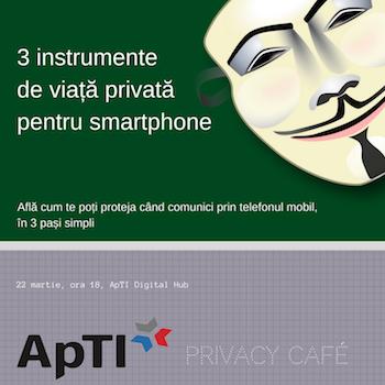 (22 martie 2017) Asociatia pentru Tehnologie si Internet - ApTI - Trei moduri prin care vă puteți proteja mai bine viața privată Privacy%20Cafe%20-%203%20instrumente%20pentru%20mobil